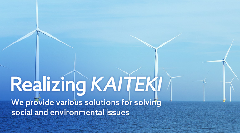 Realizing KAITEKI We provide various solutions for solving social and environmental issues